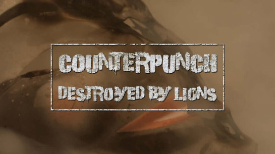 Counterpunch – Destroyed by Lions (Official)