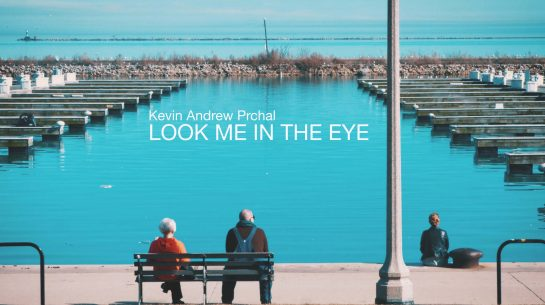 "Kevin Andrew Prchal – ""Look Me in the Eye"""